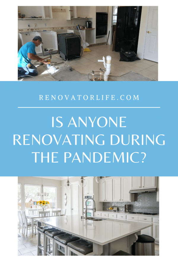 Is anyone renovating during the pandemic?